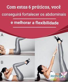 Com estas 6 práticas, você conseguirá fortalecer os abdominais e melhorar a flexibilidade   Muitas mulheres sonham em ter músculos abdominais fortes e uma barriga plana. Aprenda exercícios simples para atingir esse objetivo.