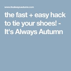the fast + easy hack to tie your shoes! - It's Always Autumn