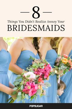 Here are eight things you didn't realize were annoying your bridesmaids, plus practical tips for avoiding these mistakes.