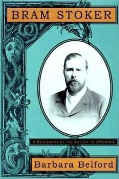 Bram Stoker: a biography of the author of Dracula