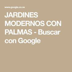 JARDINES MODERNOS CON PALMAS - Buscar con Google