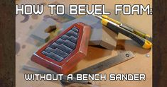 Beveling foam without a bench sander...