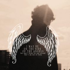 I may be on the side of the angels - but don't think for one second that I am one of them. -Sherlock