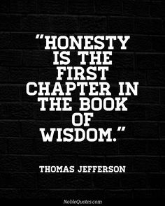 "Thomas Jefferson Quotes | http://noblequotes.com/ ""Honesty is the first chapter in the book of wisdom."""