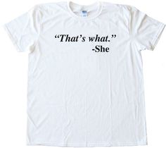 QUOTE inTHATS WHAT SHE SAIDin - SHE Tee Shirt Gildan Softstyle White (XXL)