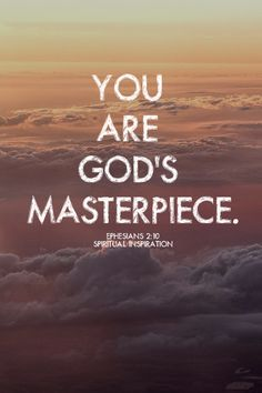 you are god's own handcrafted masterpiece! that means you are not ordinary or average; you're different: you are a one-of-a-kind original. When god created you, he went to great lengths to make you exactly the way he wanted you to be. he gave you the right personality, the right gifts, the right talents, and the right connections to do exactly what He's called you to do. so go. do it. live love loudly!
