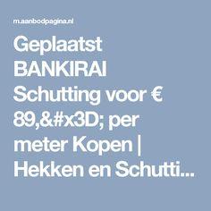 Geplaatst BANKIRAI Schutting voor € 89,= per meter Kopen | Hekken en Schuttingen
