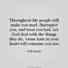 life people will make you mad disrespect you and treat you bad ...
