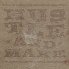 Hustle & Make- Inspired by feed sacks with wood type graphics
