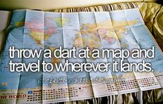 throw a dart at a map & travel to wherever it lands!