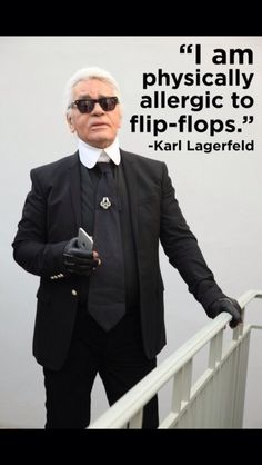 "Karl Lagerfeld quotes. For me...""So sorry"".  I love my flip flops!!"