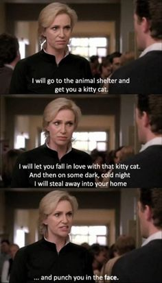 One of my favorite Glee quotes. *Disclaimer* I don't endorse most of the things on this show and don't even watch it any longer, but Sue Silvester is the funniest character ever. Glee Memes, Glee Quotes, Tv Quotes, Movie Quotes, Funny Quotes, Epic Quotes, Awesome Quotes, Quotable Quotes, Movies
