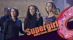 Supergirl - Blood Bonds - Comentando o episódio