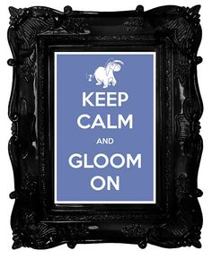 Keep Calm and Gloom On Winnie the Pooh Eeyore 12 x by CarryOnCorps, $19.60