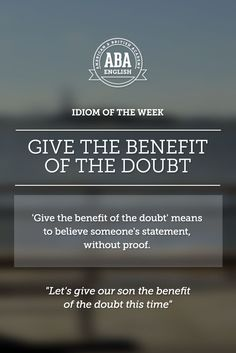 "English #idiom ""Give the benefit of the doubt"" means to believe someone's statement, without proof."