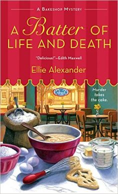 A Batter of Life and Death: (A Bakeshop Mystery #2) Kindle edition by Ellie Alexander.