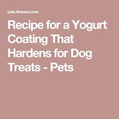 Recipe for a Yogurt Coating That Hardens for Dog Treats - Pets