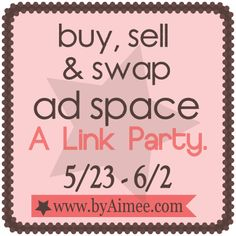 Buy, Sell & Swap Ad Space - Month of June. Link Party. #byAimee.com