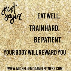 Eat well Train hard Be patient Your body will reward you www.michellemcdanelfitness.com Reward Yourself, Train Hard, Eating Well, Wellness, Clean Eating Foods, Healthy Eating, Eat Right, Good Food