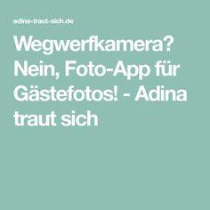 Wegwerfkamera? Nein, Foto-App für Gästefotos! - Adina traut sich