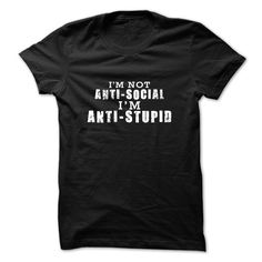 Anti Stupid SHirt, Not Anti Social Shirt, Sarcastic Shi T Shirt, Hoodie, Sweatshirt