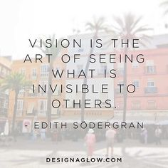 """vision is the art of seeing what is invisible to others."" - Edith Södergran // via design aglow Poetry Quotes, Words Quotes, Wise Words, Art Quotes, Qoutes, Sayings, Life Inspiration, Writing Inspiration, Graphic Design Quotes"