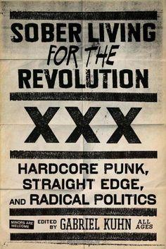 Sober living for the revolution : hardcore punk, straight edge, and radical politics / Gabriel Kuhn, (ed.)