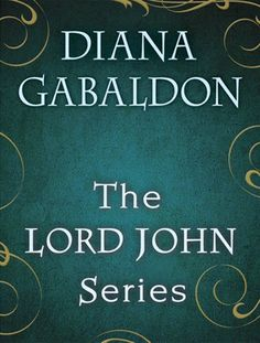The correct chronological order for reading the Lord John Grey stories, by Diana Gabaldon
