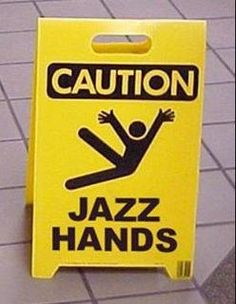 Caution sign, funny, humor, jazz hands, slippery, wet, repurposed