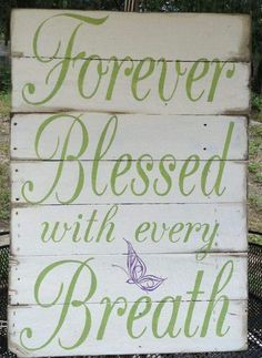 Forever Blessed with every Breath, Wooden sign, Pallet Art, Pallet Sign Pallet Crafts, Pallet Art, Pallet Signs, Pallet Projects, Wood Crafts, Diy And Crafts, Craft Projects, Projects To Try, Pallet Ideas