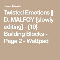 Twisted Emotions || D. MALFOY [slowly editing] - {10} Building Blocks - Page 2 - Wattpad