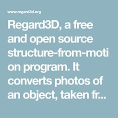 Regard3D, a free and open source structure-from-motion program.  It converts photos of an object, taken from different angles, into a 3D model of this object.