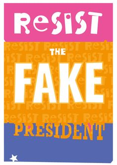 Resist the FAKE president! Free artwork download for posters, placards and stickers.  #CarnivalofResistance #Resist #StopTrumpism