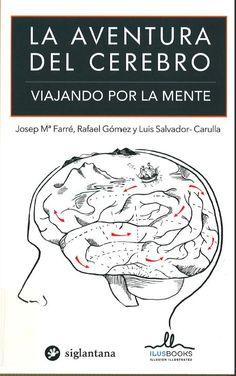 La aventura del cerebro : viajando por la mente / Josep María Farré, Rafael Gómez y Luis Salvador-Carulla [coords.]