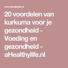 20 voordelen van kurkuma voor je gezondheid - Voeding en gezondheid - aHealthylife.nl