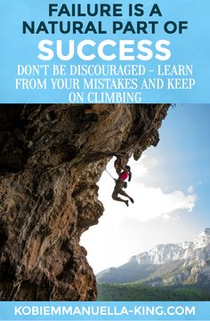 Failure is a natural part of the climb to success. Don't be discouraged – learn from your mistakes and keep on climbing.