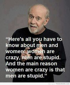 Carlin on Men and Women....                          That pretty much says it all !!!!