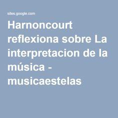 Harnoncourt reflexiona sobre La interpretacion de la música - musicaestelas