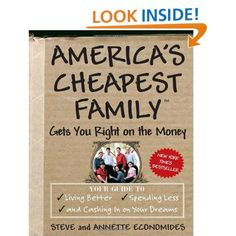 America's Cheapest Family Gets You Right on the Money: Your Guide to Living Better, Spending Less, and Cashing in on Your Dreams: Steve Economides, Annette Economides: 9780307339454: Amazon.com: Books
