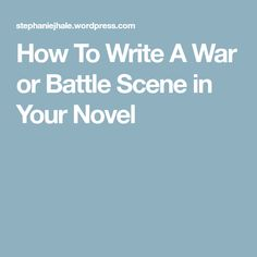 How To Write A War or Battle Scene in Your Novel