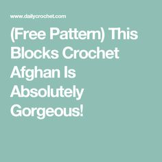 (Free Pattern) This Blocks Crochet Afghan Is Absolutely Gorgeous!