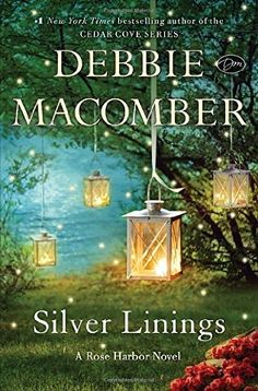 Silver Linings: Set in Cedar Cove's charming Rose Harbor Inn, Debbie Macomber's… Debbie Macomber, I Love Books, Great Books, New Books, Books To Read, Reading Books, Free Reading, Silver Linings, Cedar Cove