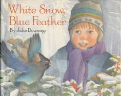 Summary: Conveys the joys of nature and exploring the world on one's own. ~ White Snow, Blue Feather - Julie Downing
