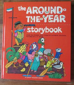The Around-the-Year Storybook by  Kathryn Jackson pictures by J.P. Miller...a Giant Golden Book, 1952, 1971 ....family copy