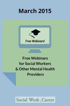 Free Webinars for Mental Health Providers, March 2015 < Free webinars for social workers and other mental health providers for March 2015; many of which provide CEs or certificates of completion.