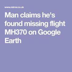 Man claims he's found missing flight MH370 on Google Earth