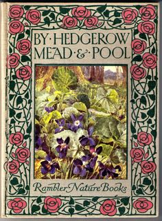 By Hedgerow Mead and Pool - Literary Life - Livre Vintage Book Covers, Vintage Books, Vintage Stuff, Old Books, Antique Books, Book Cover Art, Book Art, Illustration Art Nouveau, Beautiful Book Covers