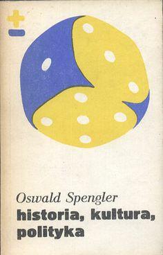 Historia, kultura, polityka. Wybór pism, Oswald Spengler, PIW, 1990, http://www.antykwariat.nepo.pl/historia-kultura-polityka-wybor-pism-oswald-spengler-p-14214.html