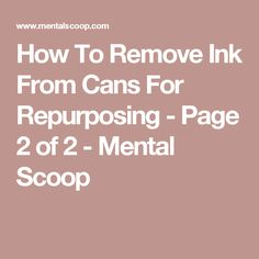 How To Remove Ink From Cans For Repurposing - Page 2 of 2 - Mental Scoop