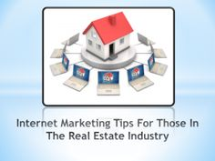 Internet Marketing Tips For Those In The Real Estate Industry.  If you are planning to get into the real estate industry, it is important that you plan and develop a good Internet marketing strategy, as most people prefer searching for their future homes online. You need to decide